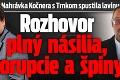 Nahrávka Kočnera s Trnkom spustila lavínu: Rozhovor plný násilia, korupcie a špiny