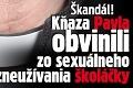 Škandál: Kňaza Pavla obvinili zo sexuálneho zneužívania školáčky!